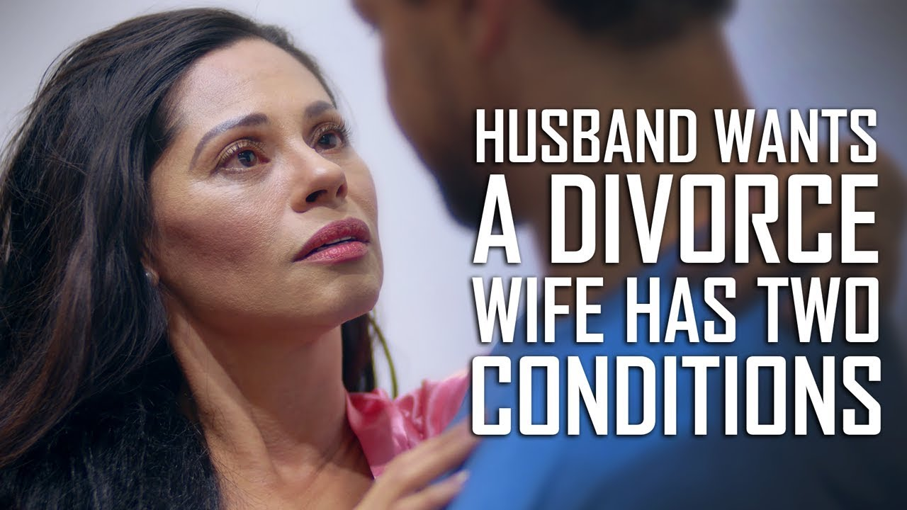 Husband Wants A Divorce, Wife Has Two Conditions