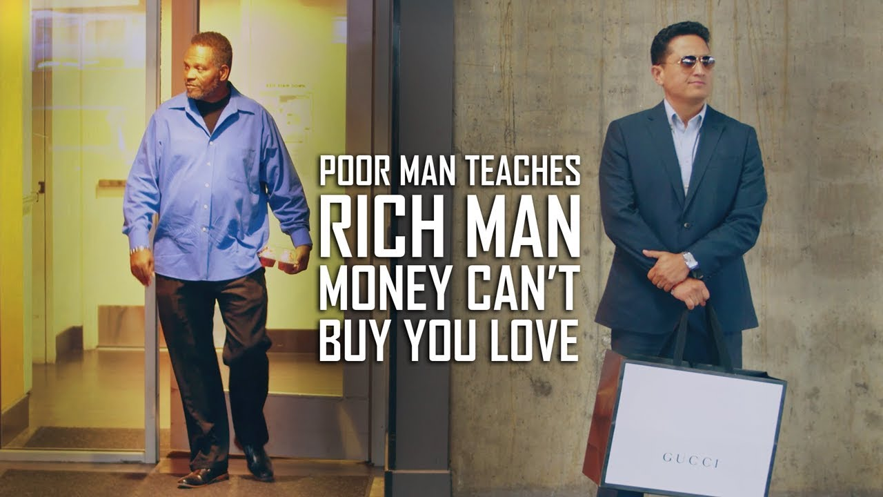 Poor Man Teaches Rich Man That Money Can't Buy Love