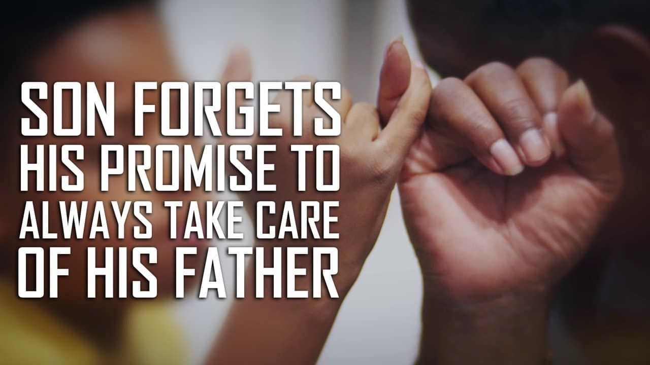 Son Forgets His Promise To Always Take Care Of His Dad