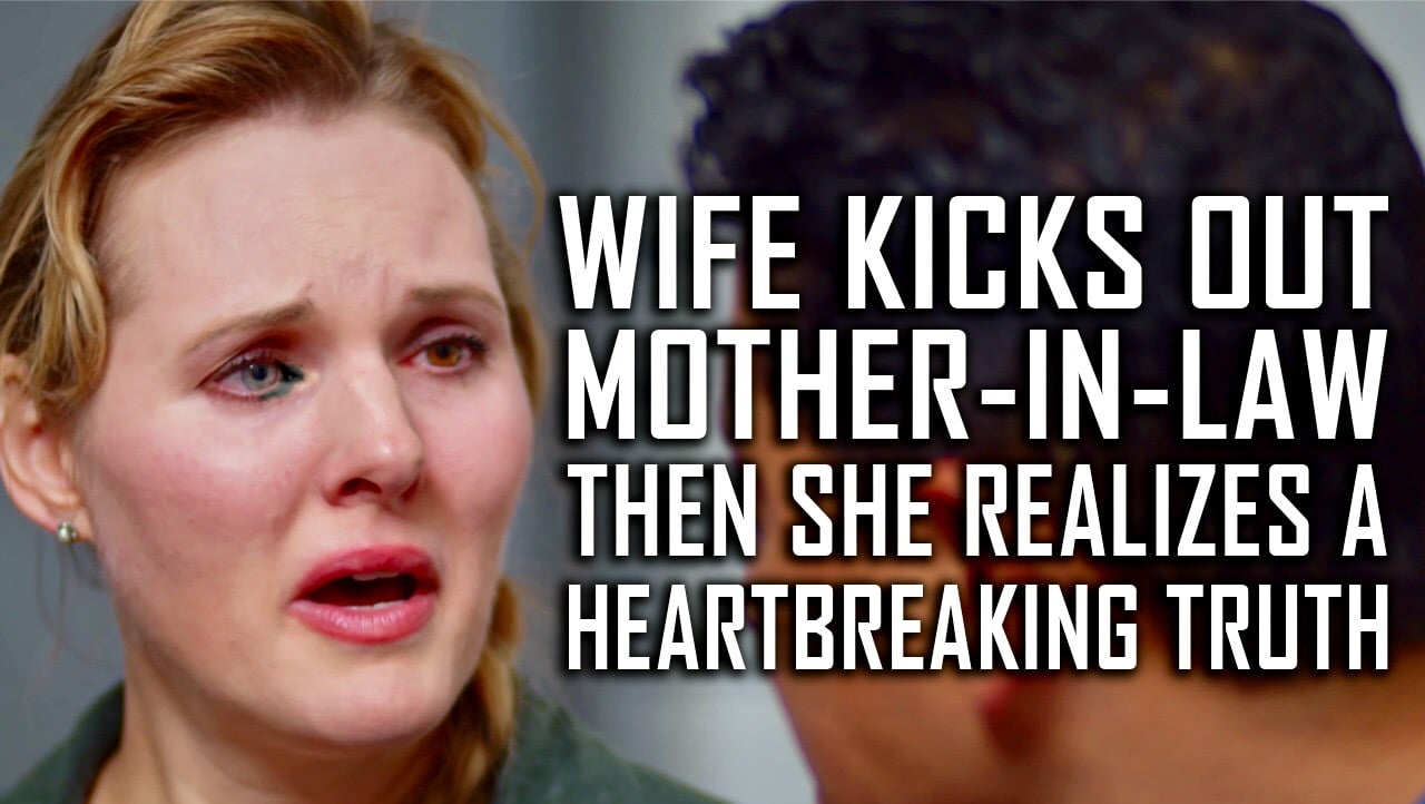 Wife Kicks Out Mother-In-Law Then Learns A Heartbreaking Truth