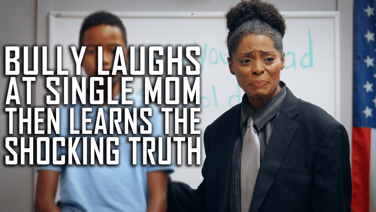 Bully Laughs At Single Mom Then Learns Shocking Truth
