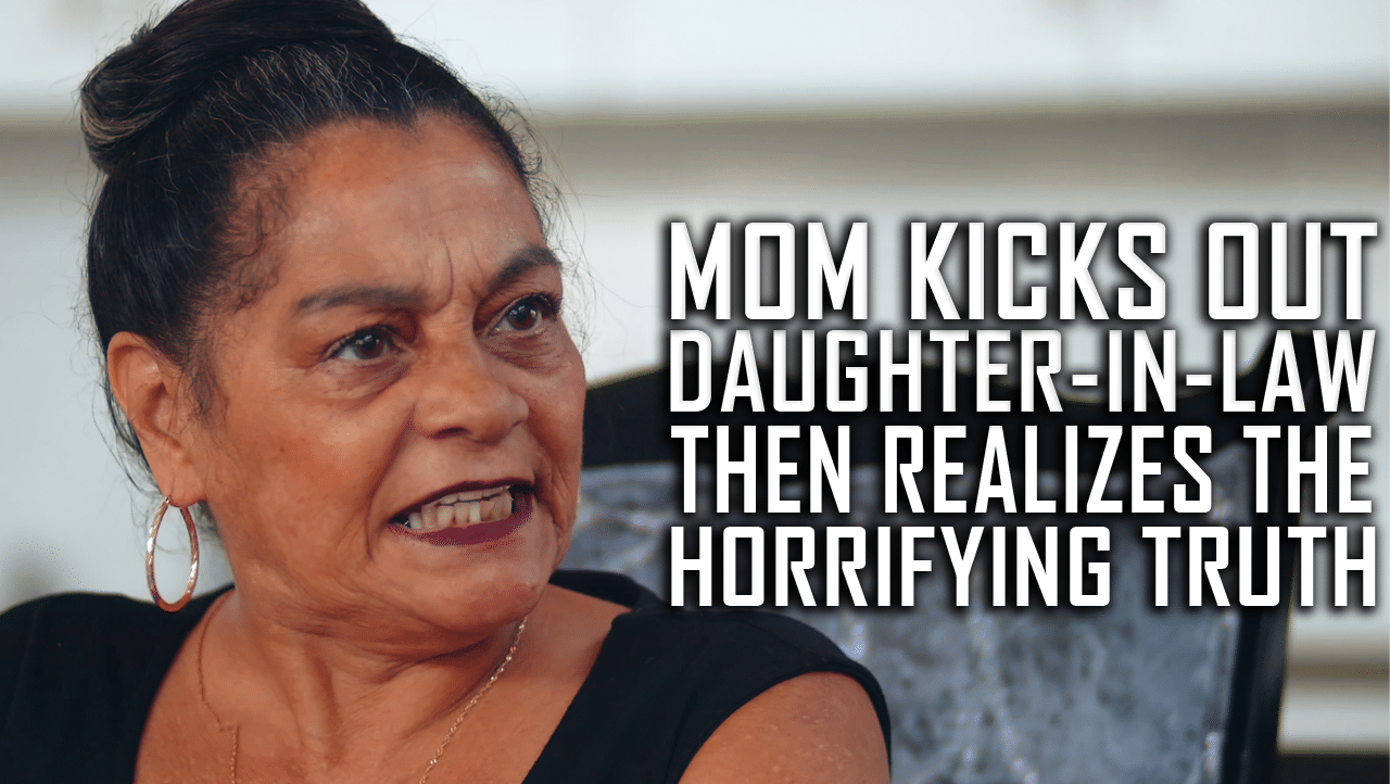 Mom Kicks Out Daughter-In-Law, Then Realizes A Horrifying Truth