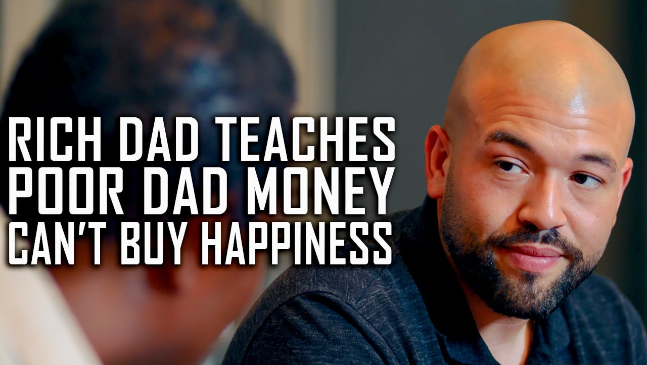 Rich Dad Teaches Poor Dad Money Can't Buy Happiness