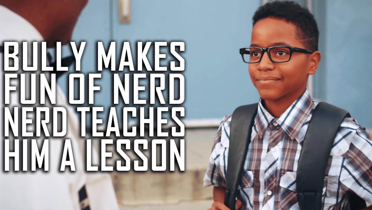 Bully Makes Fun Of Nerd, Nerd Teaches Him A Lesson
