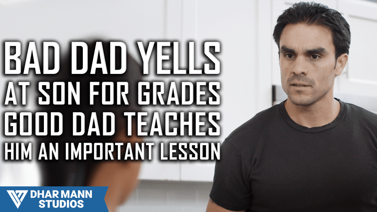 Bad Dad Yells At Son For Grades Good Dad Teaches Him a Lesson