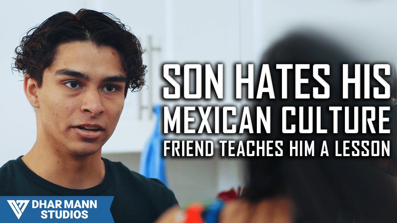 Son Hates His Mexican Culture, Friend Teaches Him A Lesson