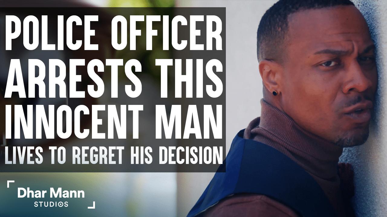 Police Officer Arrests Innocent Man, Lives To Regret His Decision