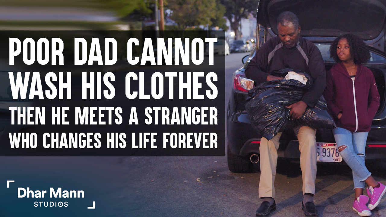 Poor Dad Can't Wash His Clothes, Stranger Changes His Life Forever