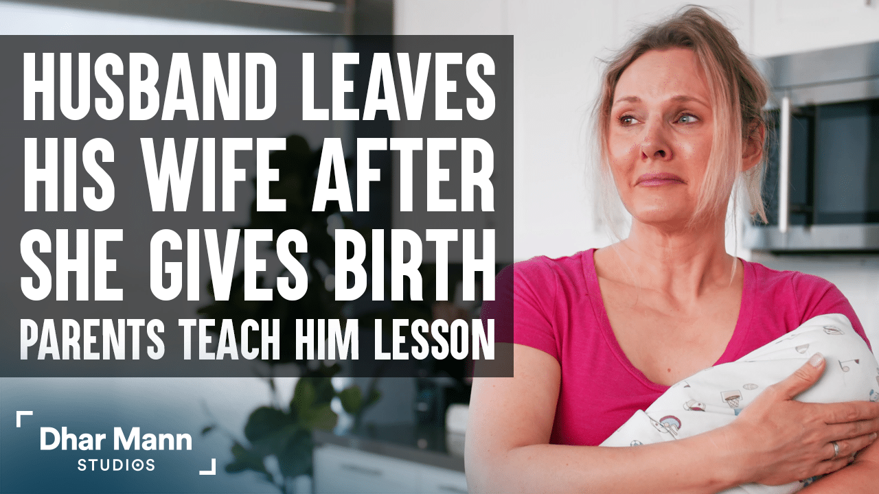 Husband Leaves Wife After Birth, Parents Then Teach Him An Important Lesson