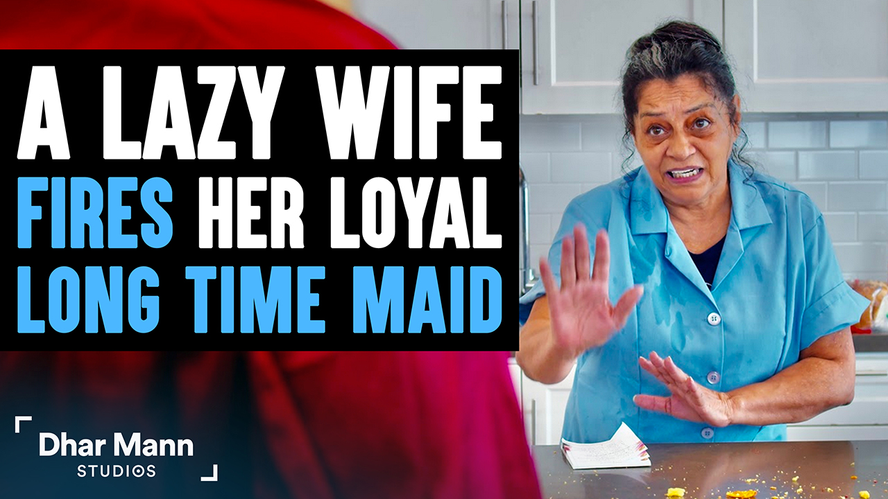 Gold Digging Wife Fires Her Long Time Maid, Instantly Regrets Decision