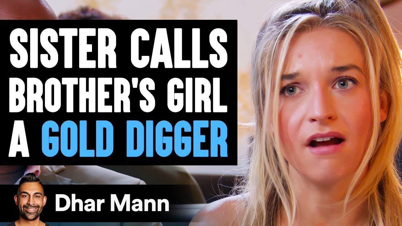 Sister Calls BROTHER'S Girl A GOLD DIGGER, She Instantly Regrets It