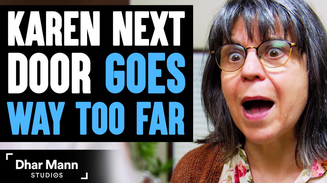 KAREN Next Door Goes WAY TOO FAR, What Happens Is Shocking